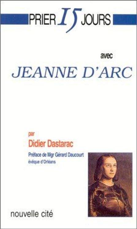 Prier 15 jours avec Jeanne d' Arc