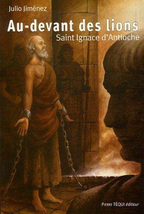 Au-devant des lions : Saint Ignace d'Antioche