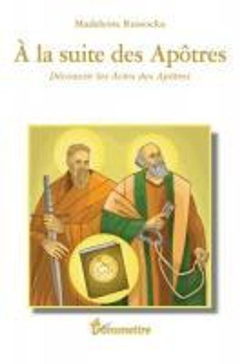 A la suite des Apôtres - Découvrir les Actes des Apôtres