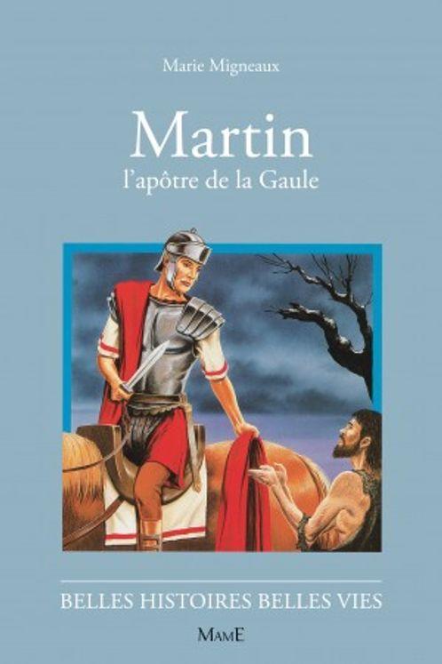 Martin, l'apôtre de la Gaule - Belles histoires Belles vies