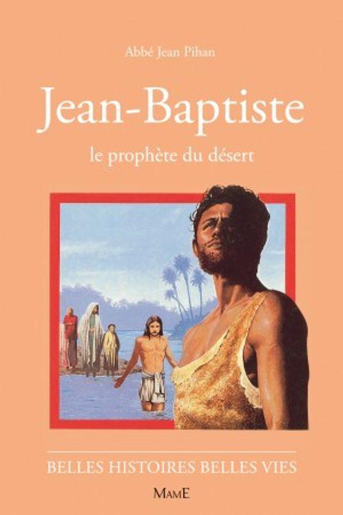 Jean-Baptiste Le prophète du désert - Belles histoires Belles vies