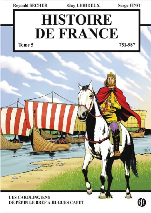 Histoire de France Tome 5 - Les Carolingiens - de Pépin le Bref à Hugues Capet