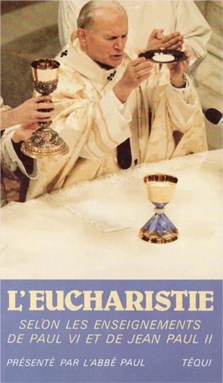 L´Eucharistie selon les enseignements de Paul VI et Jean-Paul II