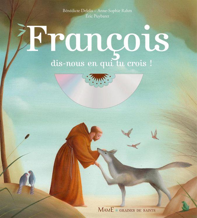 François, dis-nous en qui tu crois ? + CD - Graines de saints