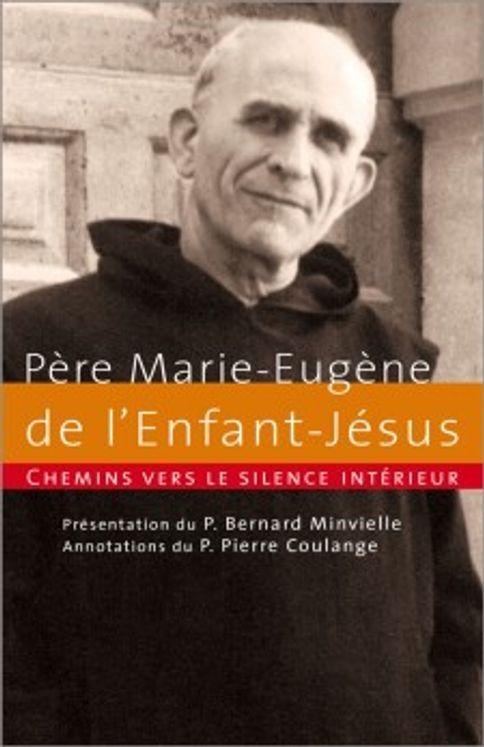 Chemins vers le silence intérieur avec le père Marie-Eugène de l´Enfant-Jésus