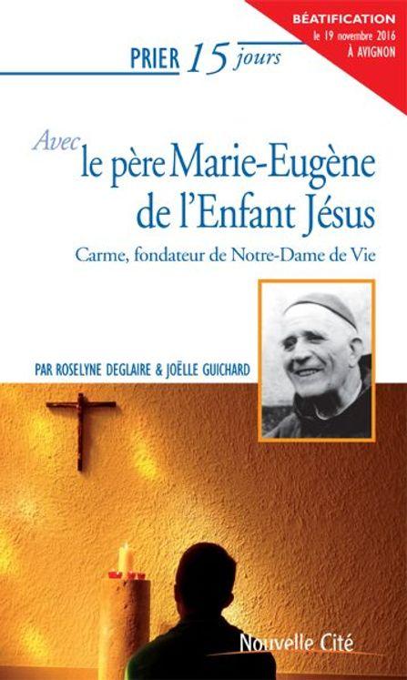 Prier 15 jours avec le père Marie-Eugène de l´Enfant-Jésus Ned