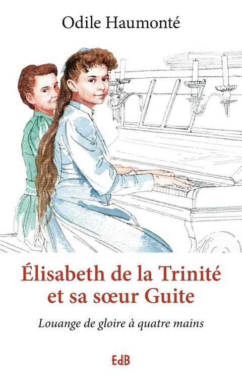Elisabeth de la Trinité et sa soeur Guite, louange de gloire à quatre mains