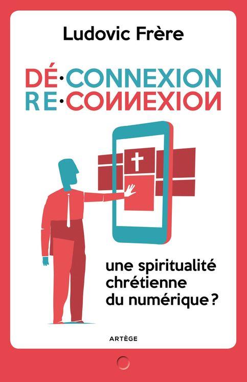 Déconnexion, reconnexion - Une spiritualité chrétienne du numérique ?