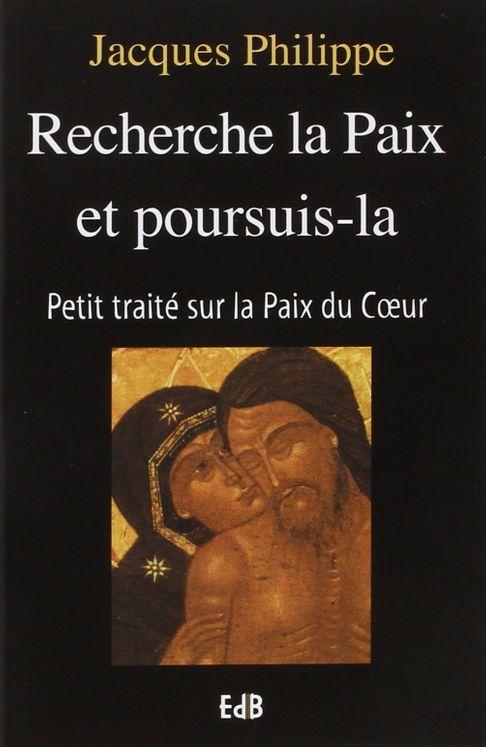 Petit traite sur la paix du coeur - Jacques Philippe