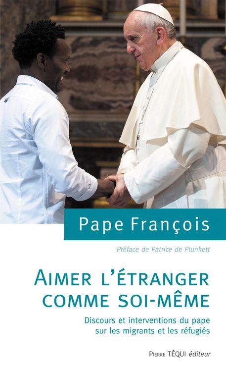 Aimer l'étranger comme soi-même, discours et interventions du pape sur les migrants et les réfugiés