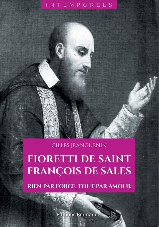 Fioretti de saint François de Sales - Rien par force, tout par amour