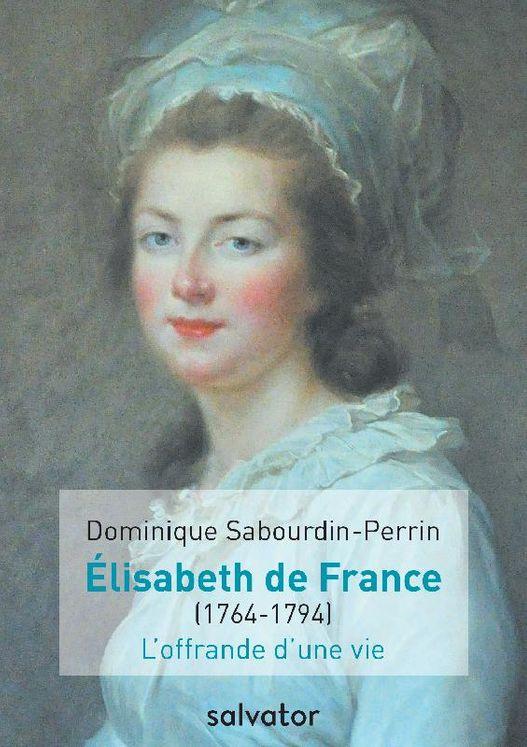 Madame Elisabeth de France (1764-1794) l´offrande d´une vie