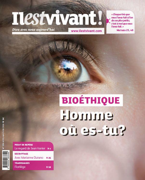 N°339 - Bioéthique, Homme où es-tu ? -  Avril - Mai - Juin 2018