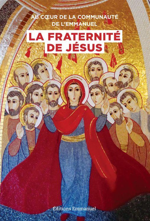 Au coeur de la Communauté de l'Emmanuel, la Fraternité de Jésus