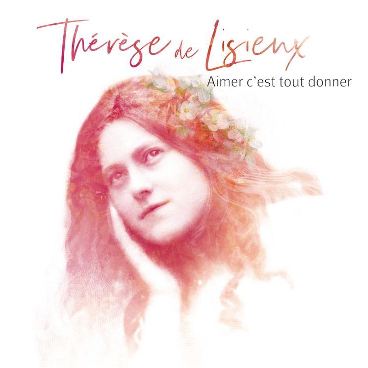 Thérèse de Lisieux, Aimer c´est tout donner - CD