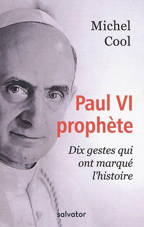Paul VI prophète, 10 gestes qui ont marqué l´histoire