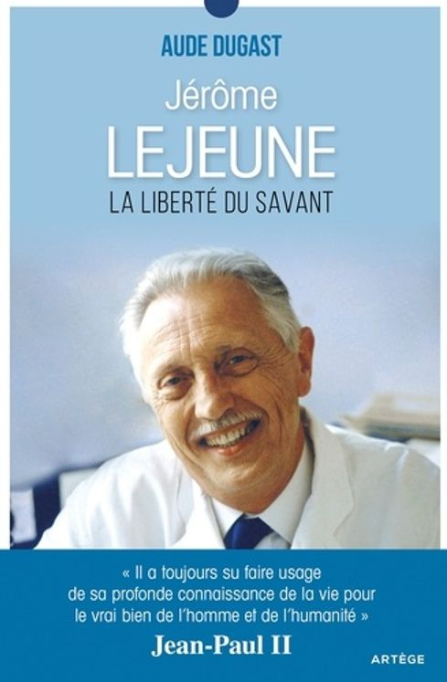 Jérôme Lejeune - La liberté du savant
