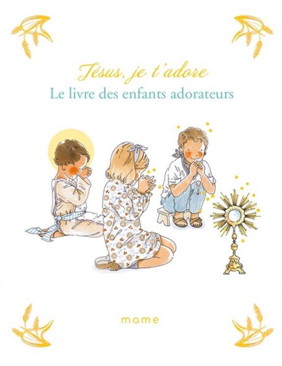 Jésus, je t'adore - Le livre des enfants adorateur
