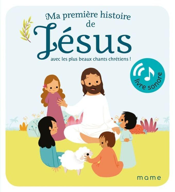 Ma première histoire de Jésus - Avec les plus beaux chants chrétiens !