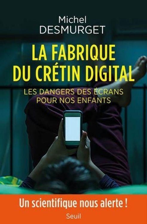 La fabrique du crétin digital - Les dangers des écrans pour nos enfants