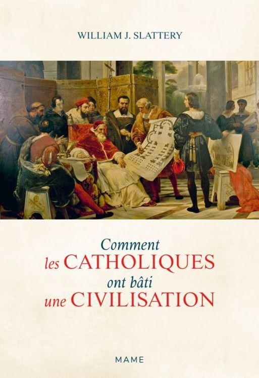 Comment les catholiques ont bâti une civilisation - William J. Slattery |  Librairie de l'Emmanuel