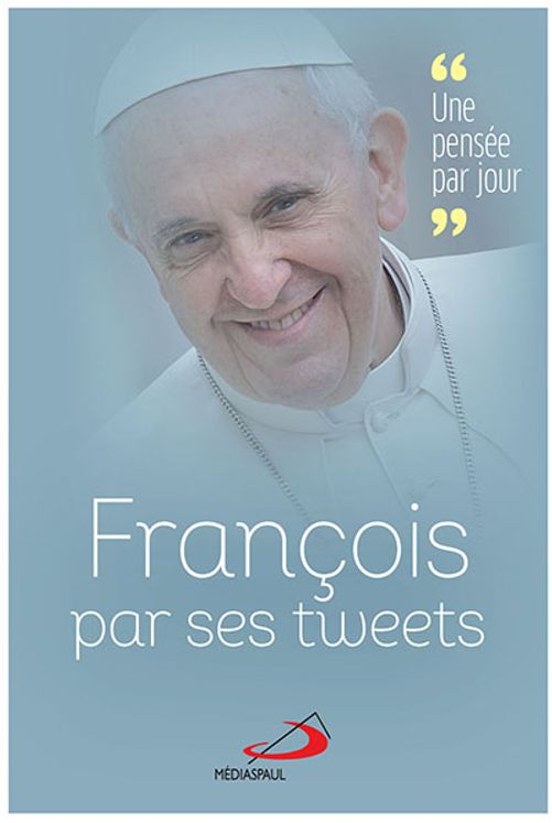 François par ses tweets : une pensée par jour