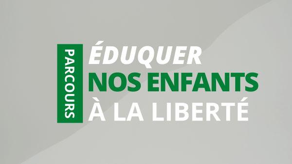 Eduquer nos enfants à la liberté