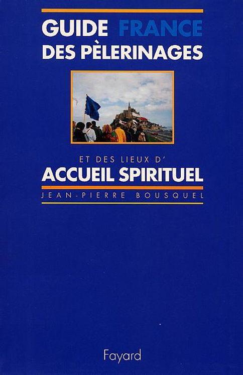 Guide des pèlerinages et des lieux d'accueil spirituel: France