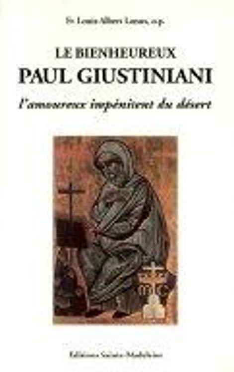 Le bienheureux Paul Giustiniani. L'amoureux impénitent du désert 1476-1528