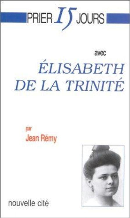 Prier 15 jours avec Élisabeth de la Trinité